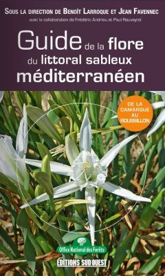Guide de la Flore du Littoral Sableux Mediterranéen: De la Camargue au Roussillon [Guide to the Flora of the Coastal Sandy Mediterranéen: From the Camargue to Roussillon]