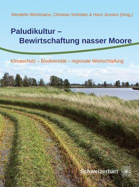 Paludikultur – Bewirtschaftung Nasser Moore: Klimaschutz – Biodiversität – Regionale Wertschöpfung [Paludiculture – Productive Use of Wet Peatlands: Climate Protection – Biodiversity – Regional Economic Benefits]