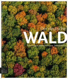 Der Deutsche Wald: Naturereignis, Wirtschaftsraum, Sehnsuchtsort [The German Forest: Natural Phenomenon, Scientific Laboratory, Nostalgic Space]