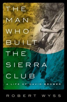 The Man Who Built the Sierra Club
