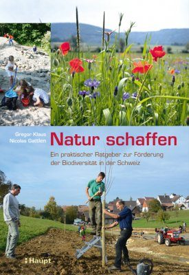 Natur Schaffen: Ein Praktischer Ratgeber zur Förderung der Biodiversität in der Schweiz [Creating Nature: A Practical Guide for Promoting Biodiversity in Switzerland]