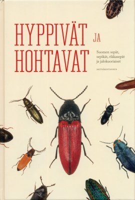 Hyppivät ja Hohtavat: Suomen Sepät, Sepikät, Rikkasepät ja Jalokuoriaiset [Jumpers and Glowers: Finnish Click Beetles, False Click Beetles, False Metallic Wood-Boring Beetles, and Jewel Beetles]