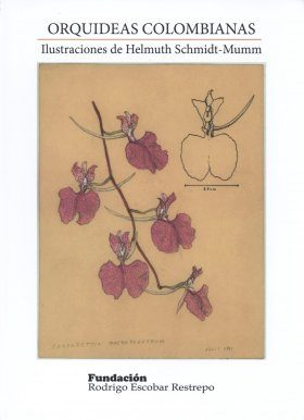 Orquideas Colombianas: Ilustraciones de Helmuth Schmidt-Mumm [Colombian Orchids: The Illustrations of Helmuth Schmidt-Mumm]