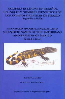 Standard Spanish, English, and Scientific Names of the Amphibians and Reptiles of Mexico / Nombres Estandar en Espanol en Ingles y Nombres Cientificos de los Anfibios y Reptiles de Mexico