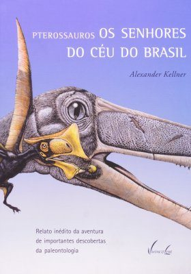 Pterossauros: Os Senhores Do Ceu Do Brasil [Pterosaurs: Lords of the Brazilian Skies]