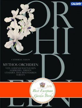 Mythos Orchideen: Von Leidenschaftlichen Sammlern, Fernen Ländern und Besonderen Sorten [Mythic orchids: Of Passionate collectors, Far-flung Countries and Remarkable Species]