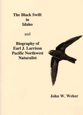 The Black Swift in Idaho and Biography of Earl J. Larrison Pacific Northwest Naturalist