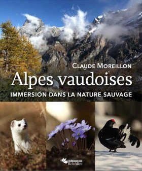 Alpes Vaudoises: Immersion dans la Nature Sauvage [The Canton of Vaud: Immersion into the Wild]