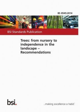 BS 8545:2014 Trees: From Nursery to Independence in the Landscape – Recommendations