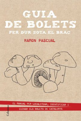 Guia de Bolets per dur Sota el Braç [Mushroom Guide to Carry on the Field]