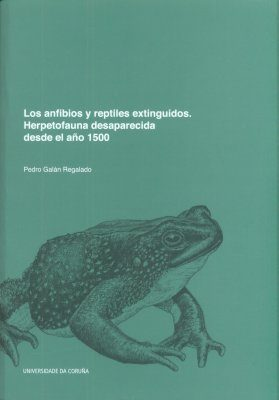 Los Anfibios y Reptiles Extinguidos: Herpetofauna Desaparecida Desde el Año 1500 [Extinct Amphibians and Reptiles: Herpetofauna that has Disappeared Since 1500]
