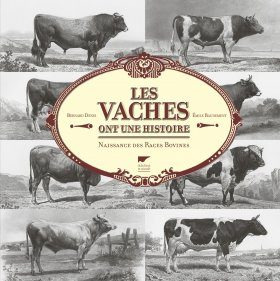 Les Vaches Ont une Histoire: Naissance des Races Bovines [Cows have a History: The Birth of Bovine Breeds]