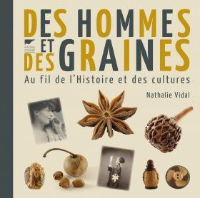 Des Hommes et des Graines: Au Fil de l'Histoire et des Cultures [Of Men and Seeds: On Their History and Culture]
