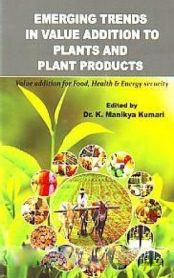 Emerging Trends in Value Addition to Plants and Plant Products