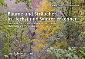 Bäume und Sträucher in Herbst und Winter Erkennen: Bebilderte Steckbriefe, Wissenswertes zu Namen, Mythologie und Verwendung [Recognizing Trees and Shrubs in Autumn and Winter: Illustrated Characters, Facts on Names, Mythology and Uses]