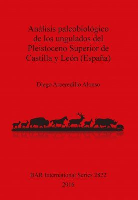 Análisis Paleobiológico de los Ungulados del Pleistoceno Superior de Castilla y León (España) [Palaeobiological Analysis of Ungulates from the Upper Pleistocene of Castilla y León (Spain)]