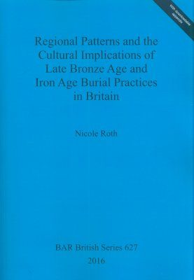 Regional Patterns and the Cultural Implications of Late Bronze Age and Iron Age Burial Practices in Britain