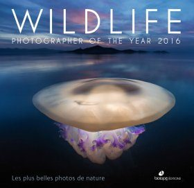 Wildlife Photographer of the Year 2016: Les Plus Belles Photos de Nature [French]