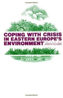 Coping with Crisis in Eastern Europe's Environment