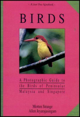Birds: A Photographic Guide to the Birds of Peninsular Malaysia and Singapore
