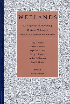 Wetlands: An Approach to Improving Decision Making in Wetland Restoration and Creation