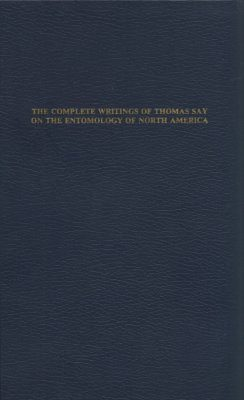 The Complete Writings of Thomas Say on the Entomology of North America (2-Volume Set)