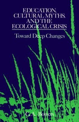 Education, Cultural Myths, and the Ecological Crisis