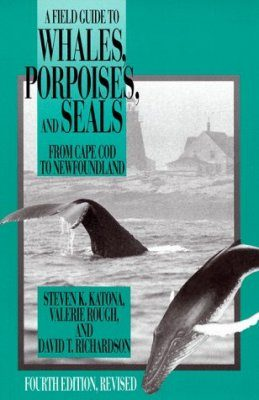 A Field Guide to Whales, Porpoises and Seals from Cape Cod to Newfoundland