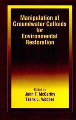 Manipulation of Groundwater Colloids for Environmental Restoration