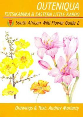 South African Wildflower Guide No. 2: Outeniqua, Tsisikamma and the Little Karoo