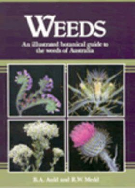 Weeds: An Illustrated Botanical Guide to the Weeds of Australia