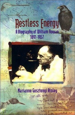 Restless Energy: A Biography of William Rowan, 1891 - 1957