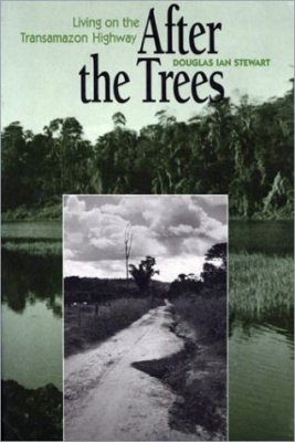After the Trees: Living on the Transamazon Highway