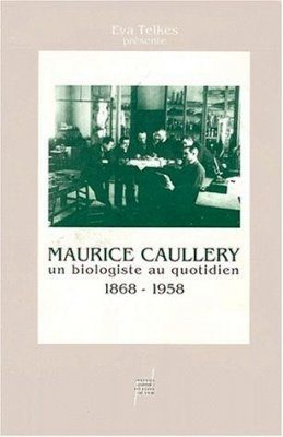 Maurice Caullery: Un Biologiste au Quotidien 1868-1958