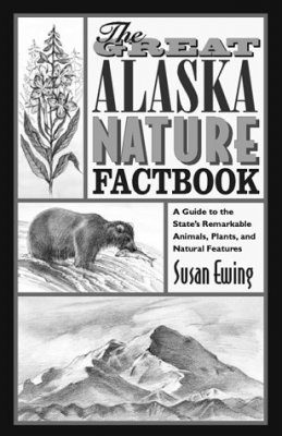 The Great Alaska Nature Factbook