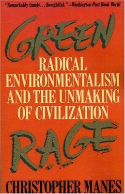 Green Rage: Radical Environmentalism & the Unmaking of Civilization