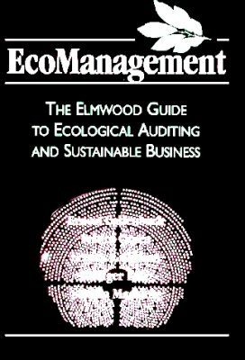 Eco Management: The Elmwood Guide to Ecological Auditing and Sustainable Business