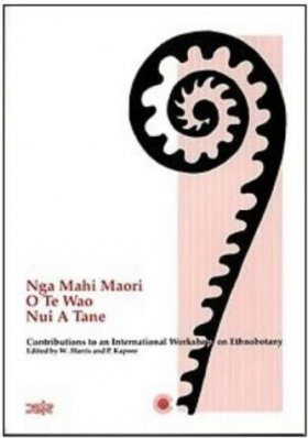 Nga Mahi Maori O Te Wao Nui A Tane: Contributions to an International Workshop on Ethnobotany
