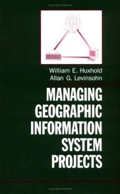 Managing Geographic Information System Projects