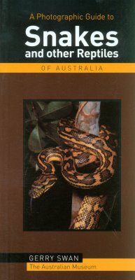 A Photographic Guide to Snakes and Other Reptiles of Australia