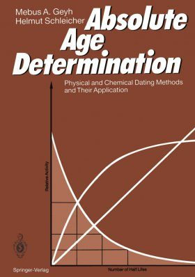 Absolute Age Determination: Physical and Chemical dating Methods and their Application