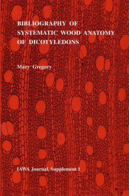 Bibliography of Systematic Wood Anatomy of Dicotyledons