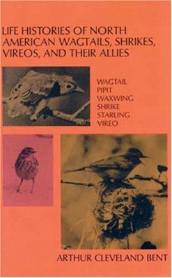 Life Histories of North American Wagtails, Shrikes and Vireos, and their Allies