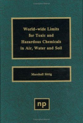 World-Wide Limits for Toxic and Hazardous Chemicals in Air, Water and Soil