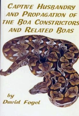 Captive Husbandry and Propagation of the Boa Constrictors and Related Boas