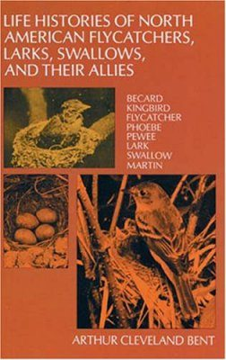 Life Histories of North American Flycatchers, Larks, Swallows, and their Allies