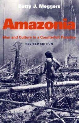 Amazonia: Man and Culture in a Counterfeit Paradise