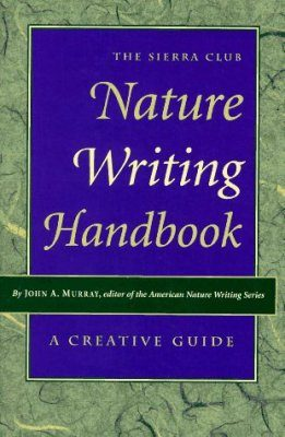The Sierra Club Nature Writing Handbook