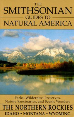 The Smithsonian Guides to Natural America: The Northern Rockies