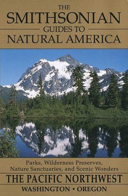 The Smithsonian Guides to Natural America: The Pacific Northwest